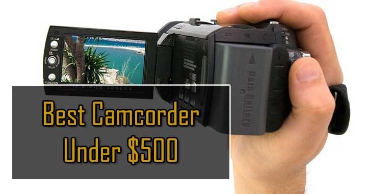 Best Camcorder Under $500